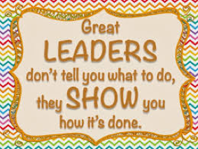 Great leaders don't tell you what to do they show you how it's done